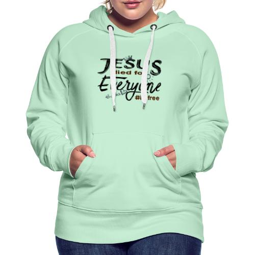 Jesus died for Everyone scwarz - Frauen Premium Hoodie