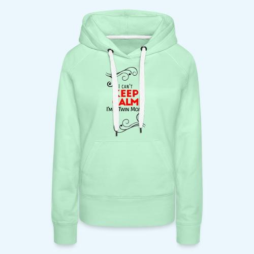 I Can't Keep Calm (voor lichte stof) - Vrouwen Premium hoodie
