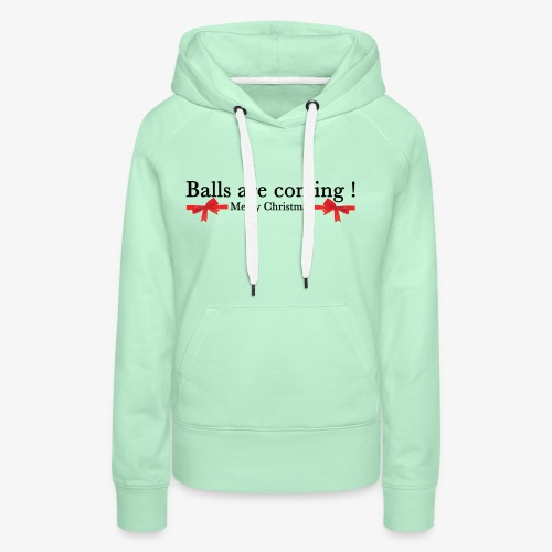 Balls are coming - Sweat-shirt à capuche Premium pour femmes