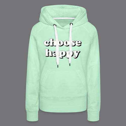 CHOOSE HAPPY Tee Shirts - Women's Premium Hoodie