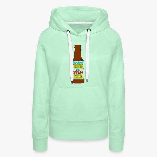 The Best BEER is an open BEER - Frauen Premium Hoodie