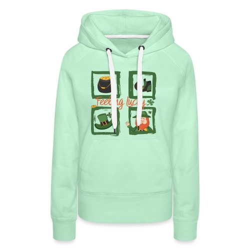 Be happy - feeling lucky St. Patricks day - Women's Premium Hoodie