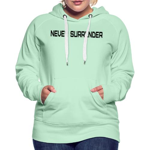 NEVER SURRENDER / NEVER GIVE UP - Frauen Premium Hoodie