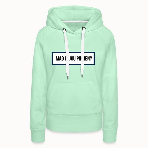 mag ik jou pinnen - Vrouwen Premium hoodie