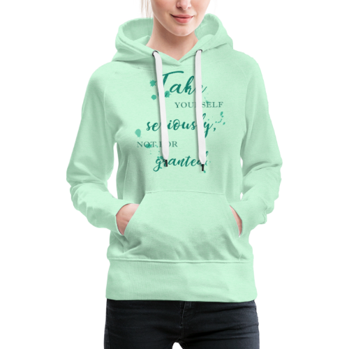 Take yourself seriously, not for granted - Women's Premium Hoodie