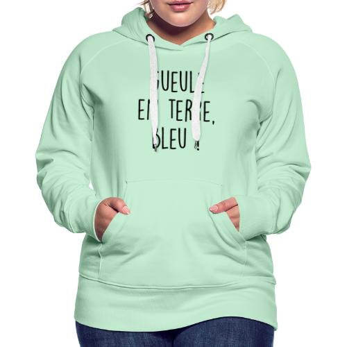 Gueule en terre, bleu ! - Sweat-shirt à capuche Premium pour femmes