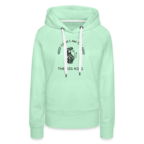 Keep calm I am the king - Sweat-shirt à capuche Premium pour femmes