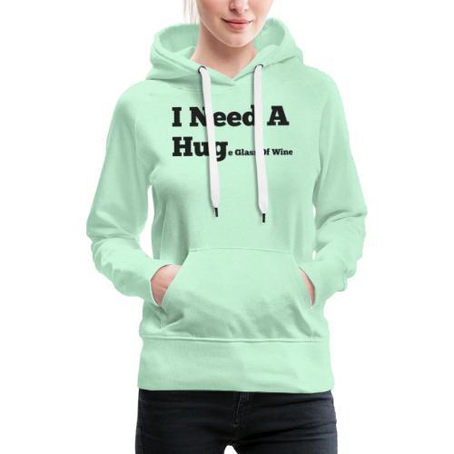 I need a huge glass of wine - Vrouwen Premium hoodie