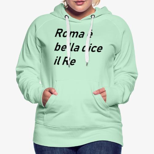 ROMA è bella dice il RE - Felpa con cappuccio premium da donna