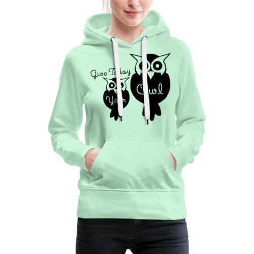 Give Today Your Owl schwarz - Frauen Premium Hoodie