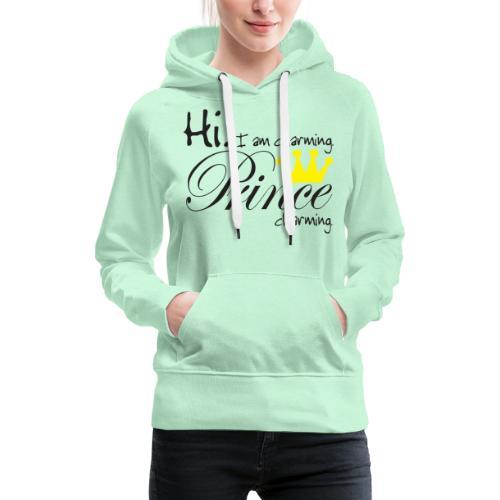 Hi I am charming. Prince Charming - Frauen Premium Hoodie