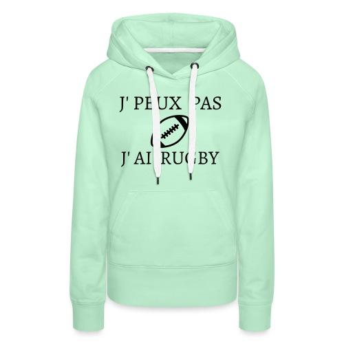 J'peux pas J'ai rugby - Sweat-shirt à capuche Premium pour femmes