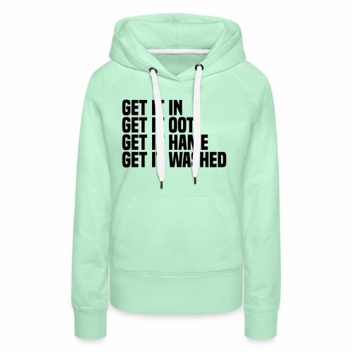 Get it in get it oot get it hame get it washed - Women's Premium Hoodie