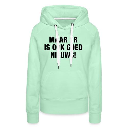 Maar er is ook goed nieuws - Vrouwen Premium hoodie