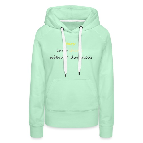 Stars can not shine without darkness - Women's Premium Hoodie