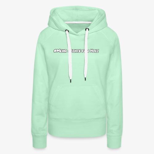 #MehrRechteFürHolz Hoddy - Frauen Premium Hoodie