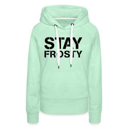 Stay Frosty - Women's Premium Hoodie