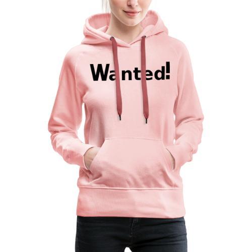 Wanted. schwarz - Frauen Premium Hoodie