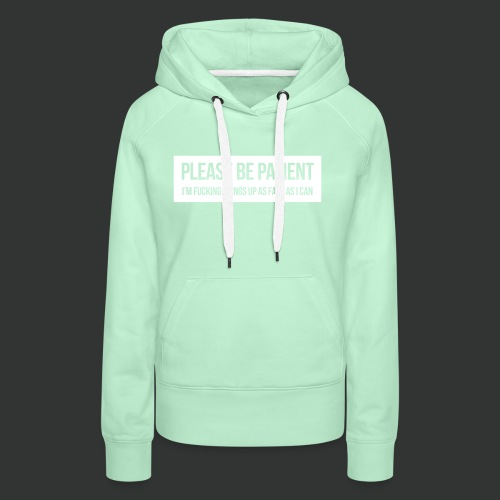 Please be patient - Women's Premium Hoodie