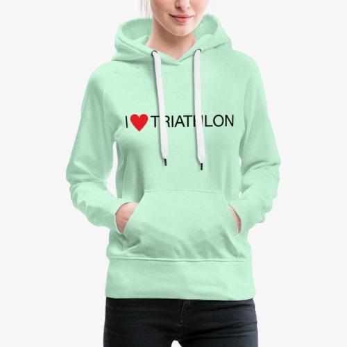 I LOVE TRIATHLON - Frauen Premium Hoodie