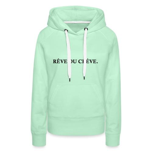 Rêve ou Créve. - Sweat-shirt à capuche Premium pour femmes