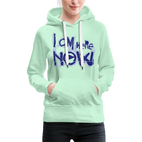 I am here now - Vrouwen Premium hoodie