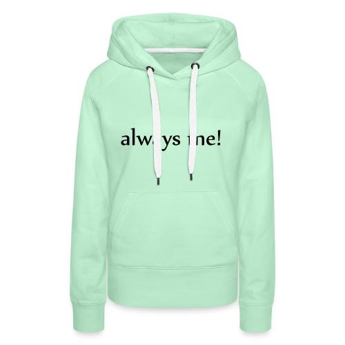 Always me! - Frauen Premium Hoodie