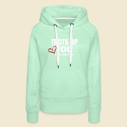Trots op Jou by Natasja Poels - Vrouwen Premium hoodie
