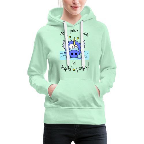 Licorne Bleu Je peux pas j ai aquaponey - Sweat-shirt à capuche Premium pour femmes