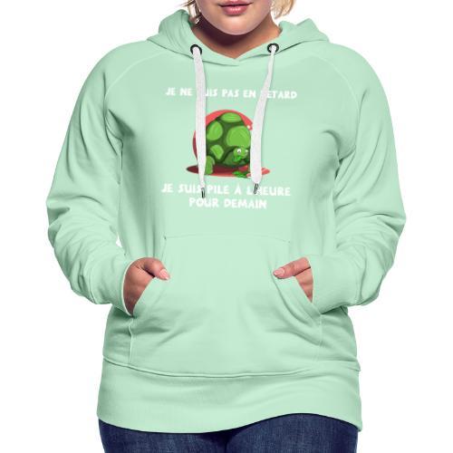 JE NE SUIS PAS EN RETARD ! - Sweat-shirt à capuche Premium pour femmes