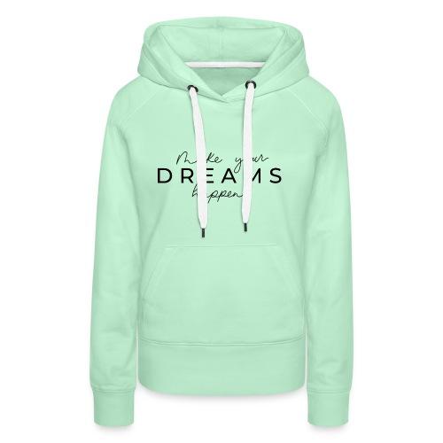 Make your Dreams happen - Sweat-shirt à capuche Premium pour femmes