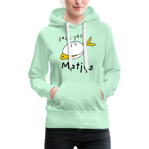 Ostfriesland Fun Shirt - F*ck Yes Matjes - Frauen Premium Hoodie