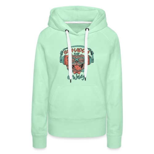 Be happy Mops and enjoy / Genießer Hunde Leben - Frauen Premium Hoodie