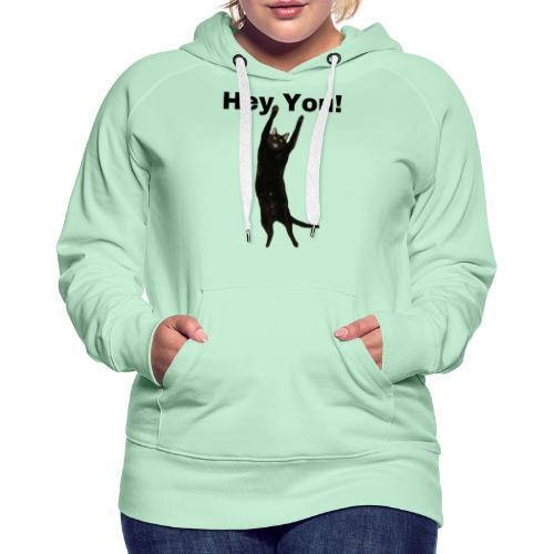 Hey you cat - Women's Premium Hoodie