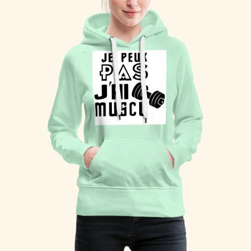 JE PEUX PAS J AI MUSCU - Sweat-shirt à capuche Premium pour femmes