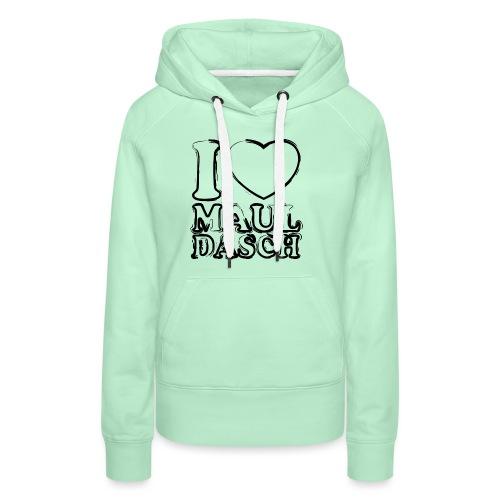 I LOVE MAULDASCH - Streetlook - Frauen Premium Hoodie