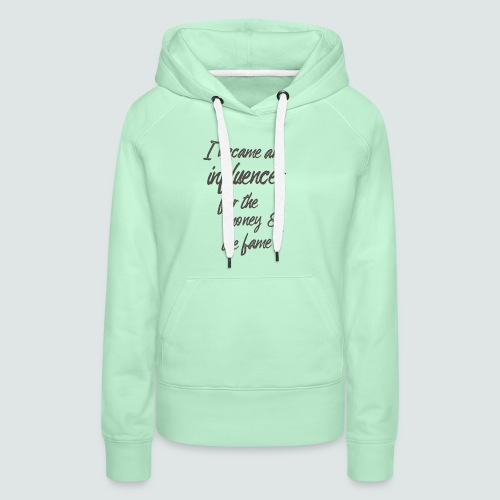 I become an influencer for the money ... - Frauen Premium Hoodie