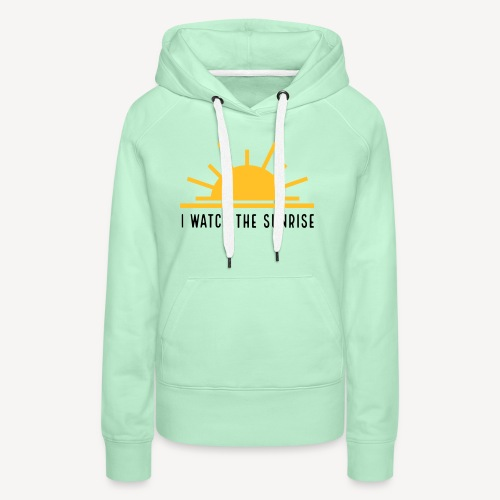 I WATCH THE SUNRISE - Frauen Premium Hoodie