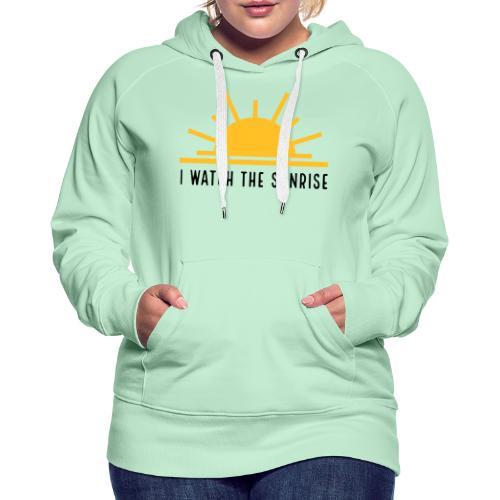I WATCH THE SUNRISE - Women's Premium Hoodie