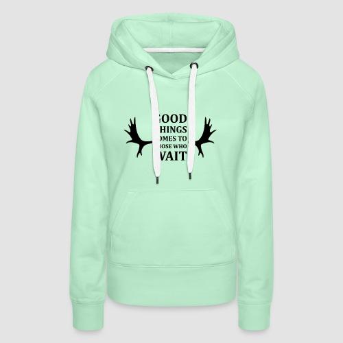 Good things comes to those who wait - Premiumluvtröja dam