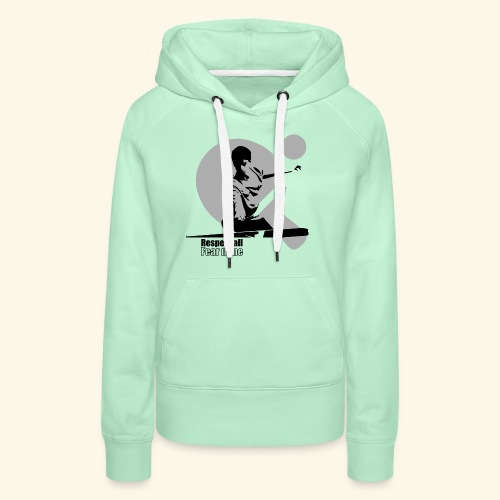 Respect All, Fear Nothing. Play Ping Pong - Frauen Premium Hoodie