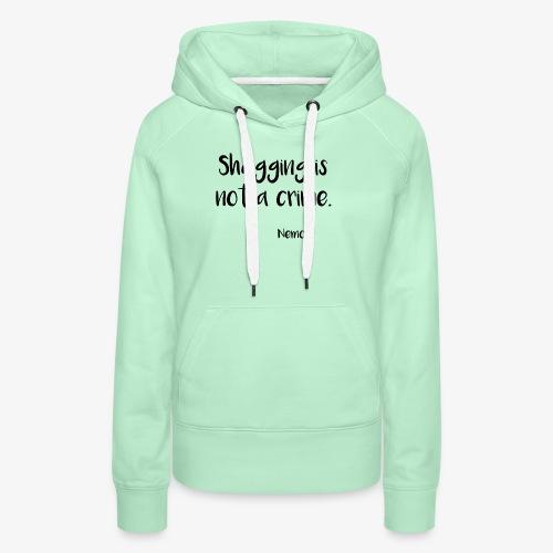Shagging is not a crime. - Sweat-shirt à capuche Premium pour femmes