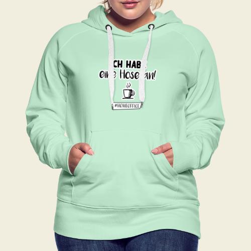 Ich habe eine Hose an! - Frauen Premium Hoodie