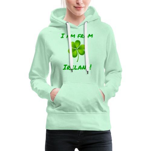 I am from Ireland - Women's Premium Hoodie