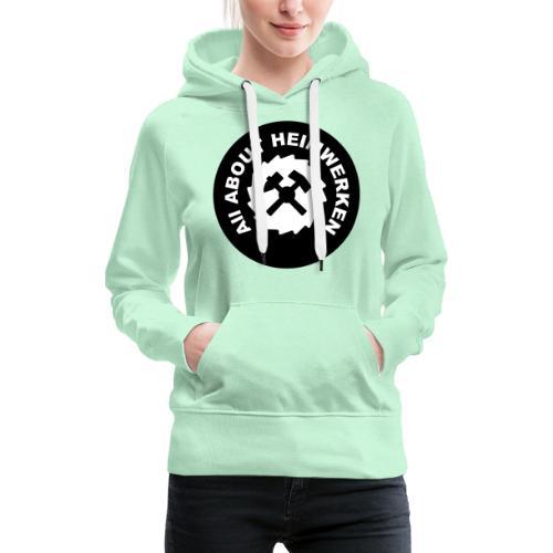 ALL ABOUT HEIMWERKEN - LOGO - Frauen Premium Hoodie