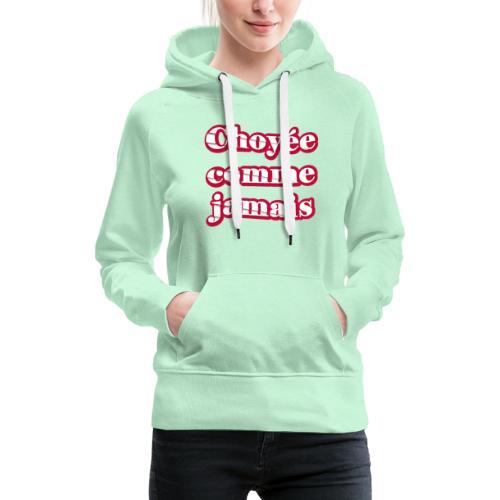 Choyée comme jamais - Sweat-shirt à capuche Premium pour femmes