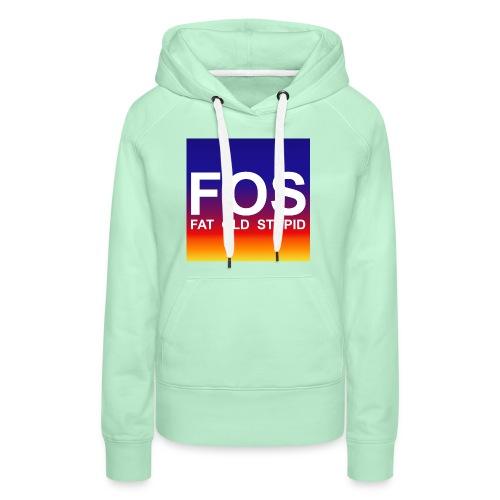 FOS - Fat Old Stupid - Frauen Premium Hoodie