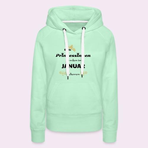 Echte Prinzessinnen werden in Januar geboren Shirt - Frauen Premium Hoodie
