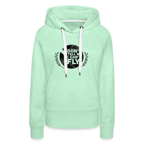 DON'T TELL ME I CAN'T FLY - girls - Frauen Premium Hoodie