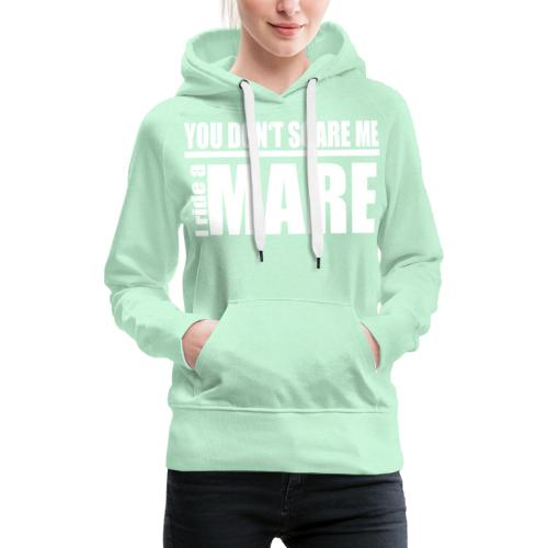 You don't scare me! I ride a mare - Frauen Premium Hoodie